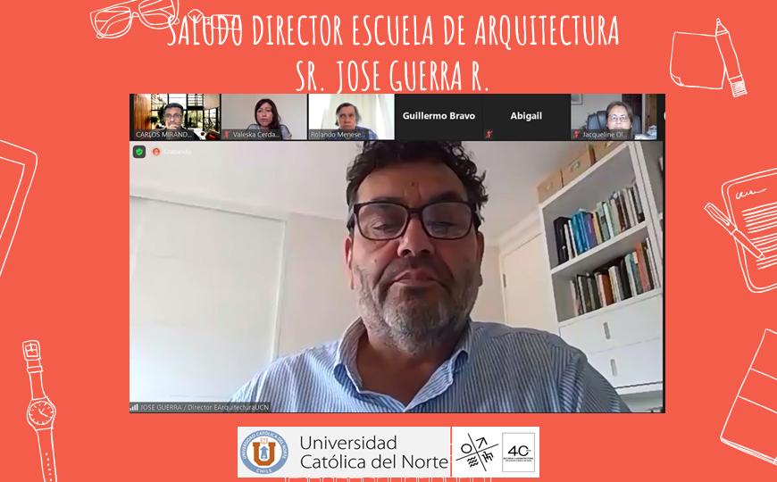 Bienvenida a estudiantes de arquitectura UCN 2021. Dr. Ar. José Guerra Ramírez, director Escuela de Arquitectura: mensajes + registro gráfico de actividad y saludos de bienvenida