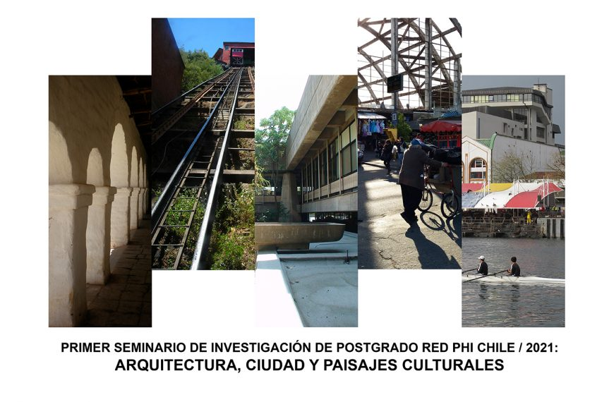 Primer Seminario de Investigación de Postgrado Red PHI Chile: Arquitectura, Ciudad y Paisajes Culturales