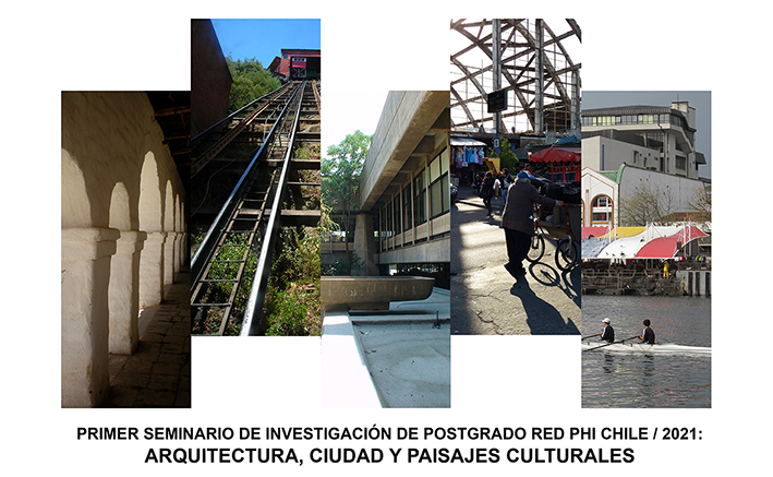 Programa Primer Seminario de Investigación de Postgrado/ Red PHI Chile: Arquitectura, Ciudad y Paisajes Culturales, 16 y 17 de junio 2021