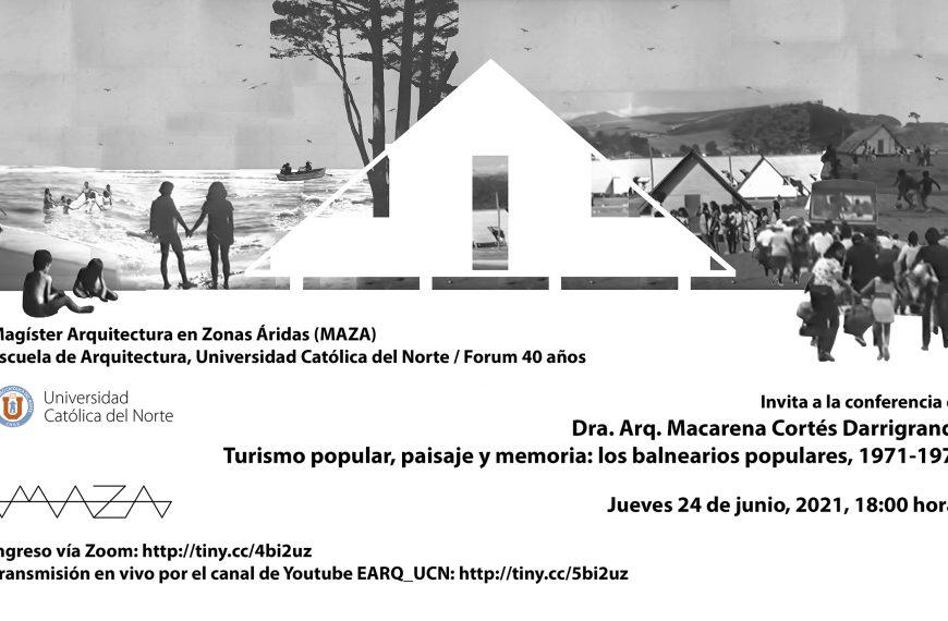 Conferencia de: Dra. Arq. Macarena Cortés Darrigrande: Turismo popular, paisaje y memoria: los balnearios populares, 1971-1973