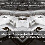 MAZA: Habitar en márgenes. Conjuntos habitacionales en la zona norte, curso dictado por el Dr. Arq. Pablo Fuentes Hernández